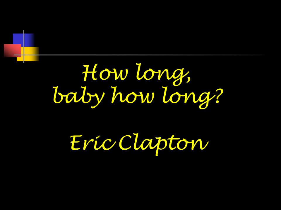 How long, baby how long Eric Clapton 32 32