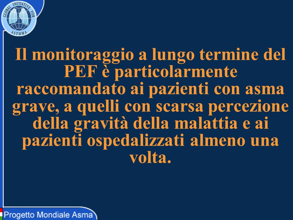 Il monitoraggio a lungo termine del PEF è particolarmente raccomandato ai pazienti con asma grave, a quelli con scarsa percezione della gravità della malattia e ai pazienti ospedalizzati almeno una volta.