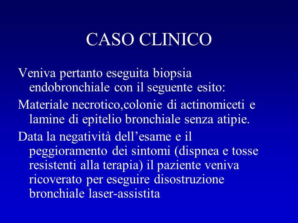 CASO CLINICO Veniva pertanto eseguita biopsia endobronchiale con il seguente esito: