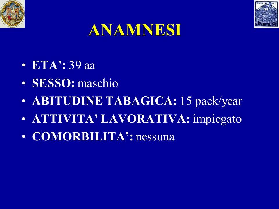 ANAMNESI ETA': 39 aa SESSO: maschio ABITUDINE TABAGICA: 15 pack/year