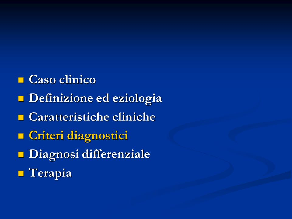 Caso clinico Definizione ed eziologia. Caratteristiche cliniche. Criteri diagnostici. Diagnosi differenziale.