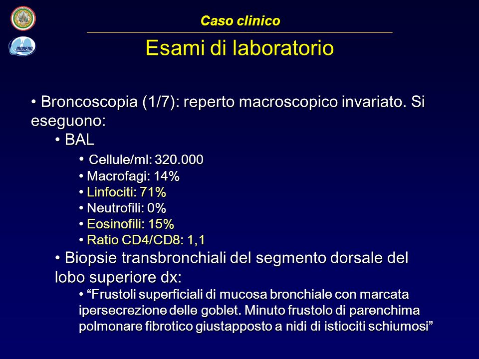 Caso clinico Esami di laboratorio. Broncoscopia (1/7): reperto macroscopico invariato. Si eseguono: