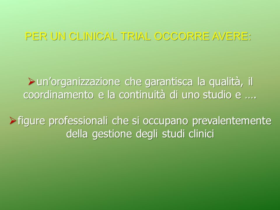 PER UN CLINICAL TRIAL OCCORRE AVERE: