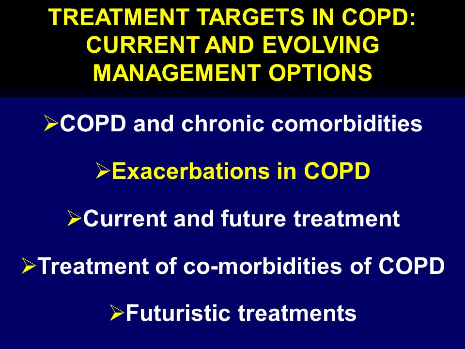 TREATMENT TARGETS IN COPD: CURRENT AND EVOLVING MANAGEMENT OPTIONS