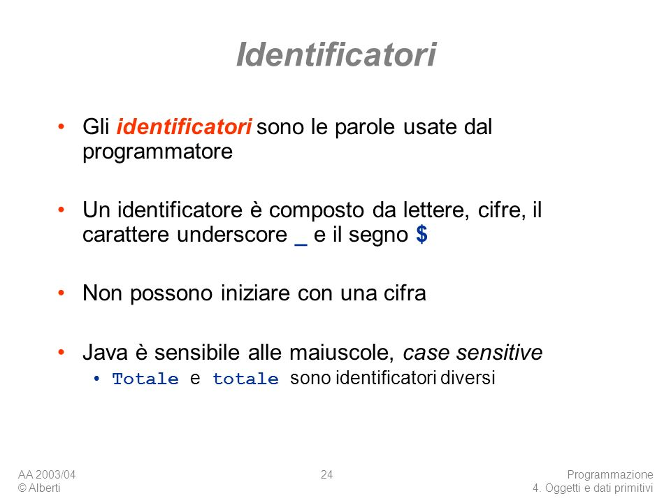 Identificatori Gli identificatori sono le parole usate dal programmatore.