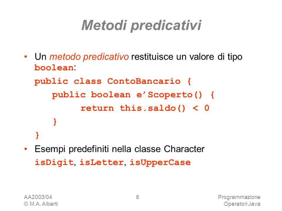 Metodi predicativi Un metodo predicativo restituisce un valore di tipo boolean: public class ContoBancario {