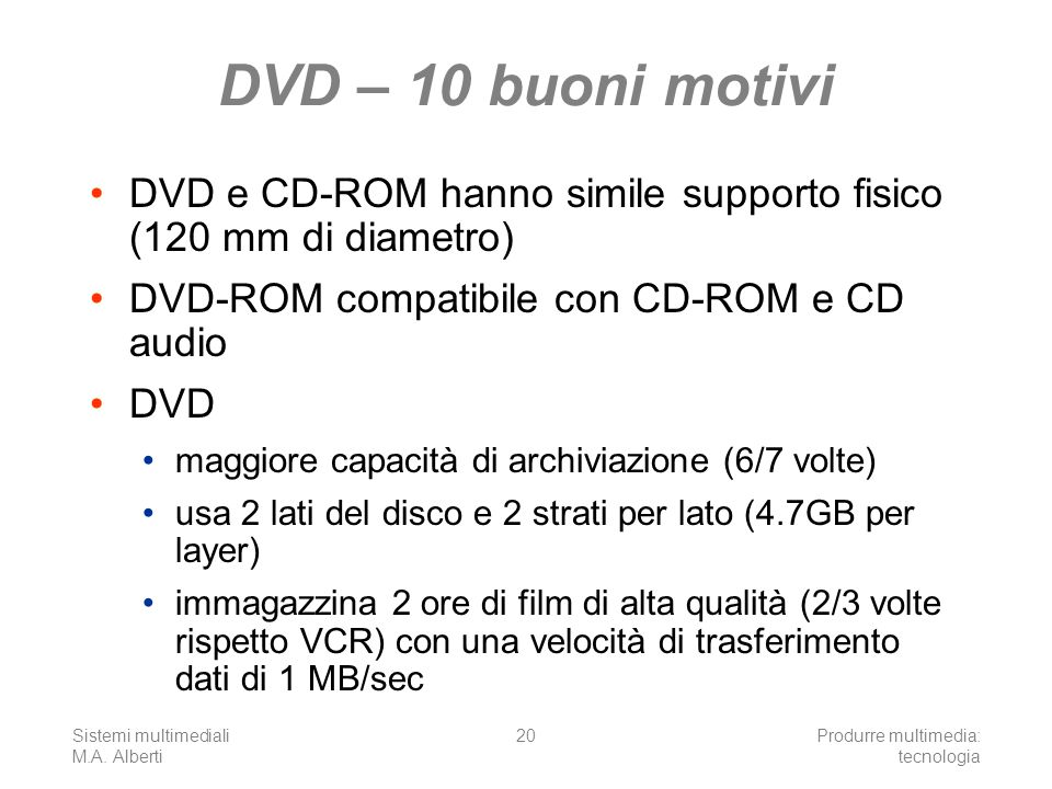 DVD – 10 buoni motivi DVD e CD-ROM hanno simile supporto fisico (120 mm di diametro) DVD-ROM compatibile con CD-ROM e CD audio.