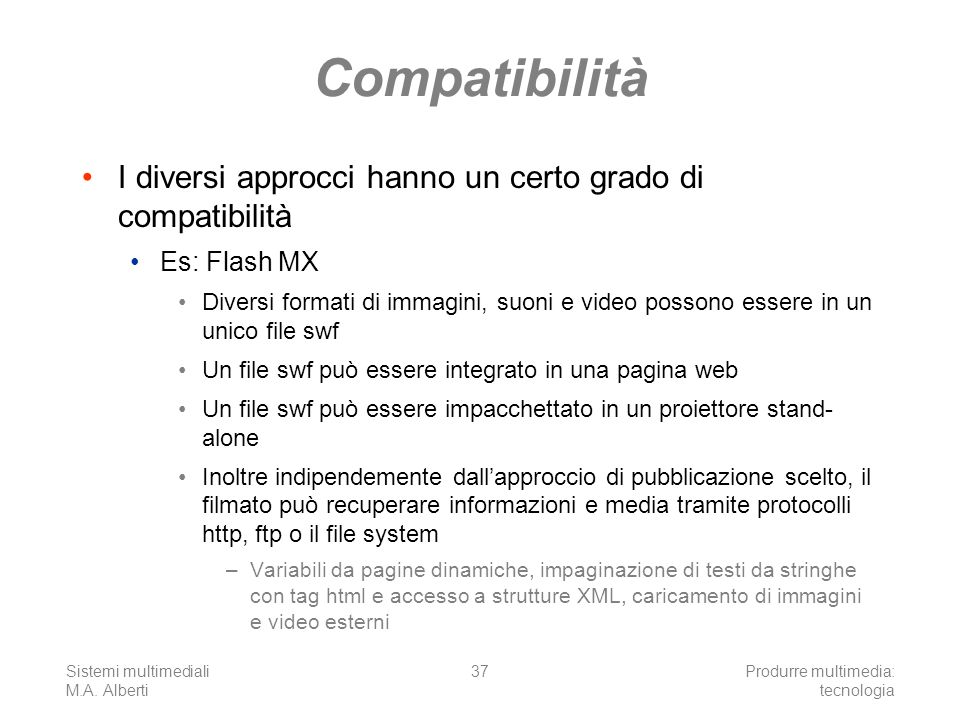 Compatibilità I diversi approcci hanno un certo grado di compatibilità