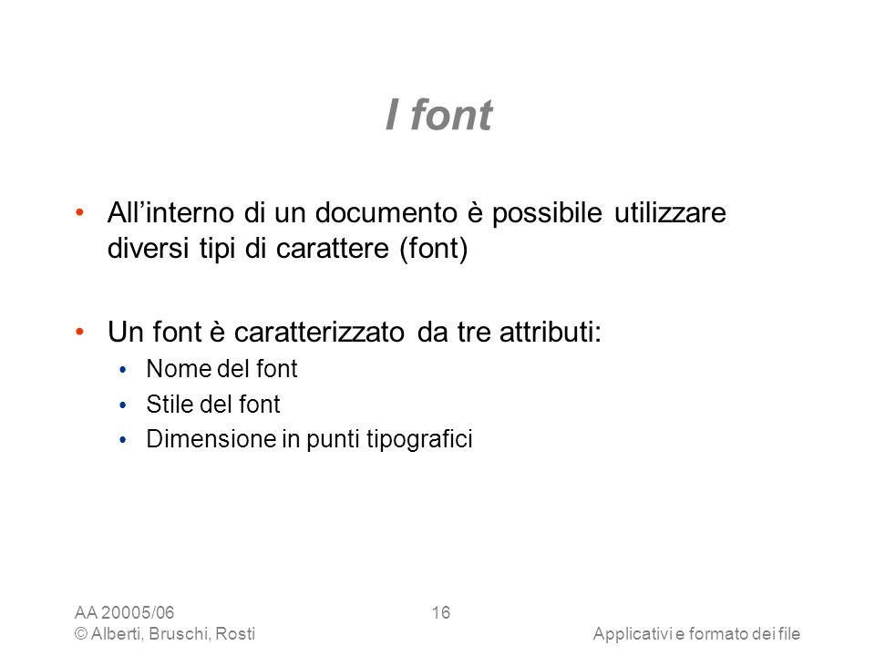 I font All'interno di un documento è possibile utilizzare diversi tipi di carattere (font) Un font è caratterizzato da tre attributi: