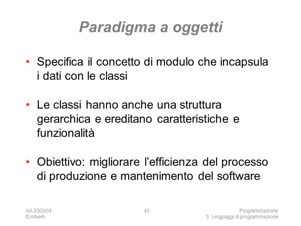 Paradigma a oggetti Specifica il concetto di modulo che incapsula i dati con le classi.