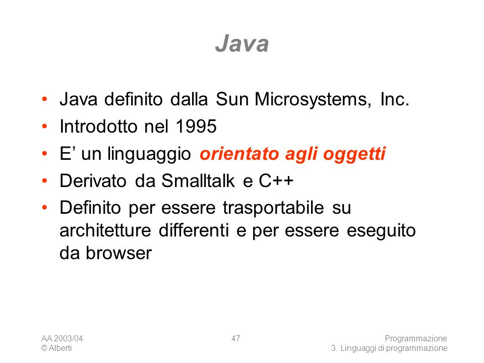Java Java definito dalla Sun Microsystems, Inc. Introdotto nel 1995
