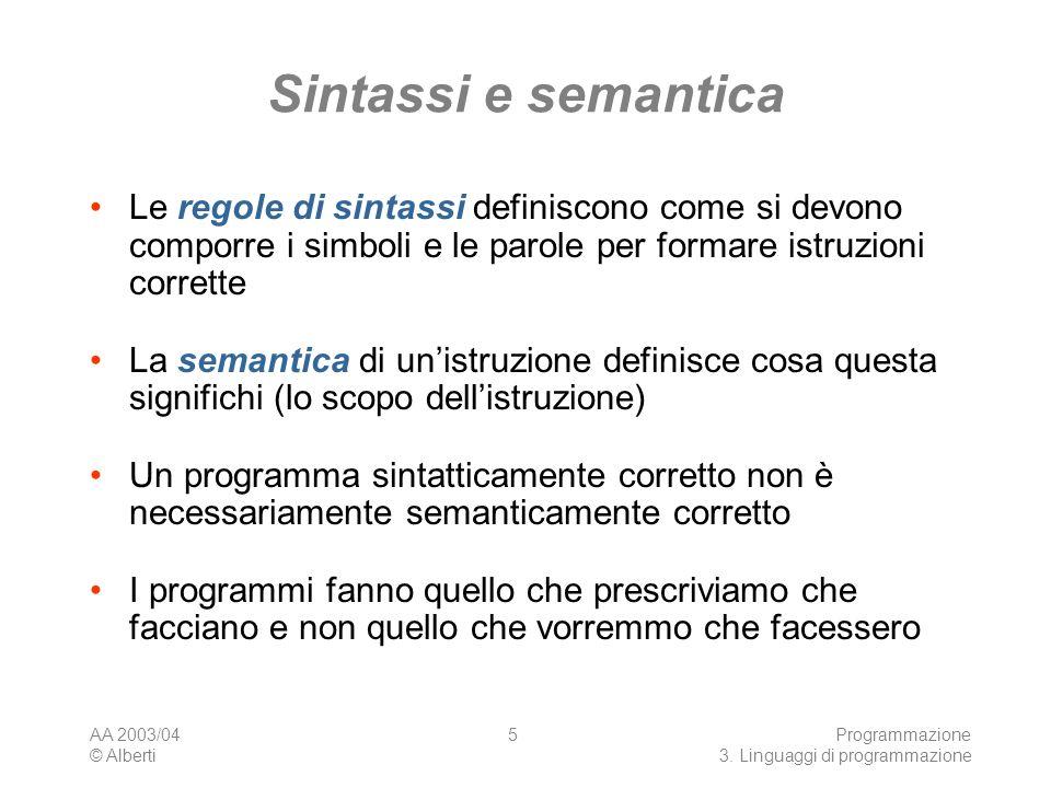 Sintassi e semantica Le regole di sintassi definiscono come si devono comporre i simboli e le parole per formare istruzioni corrette.
