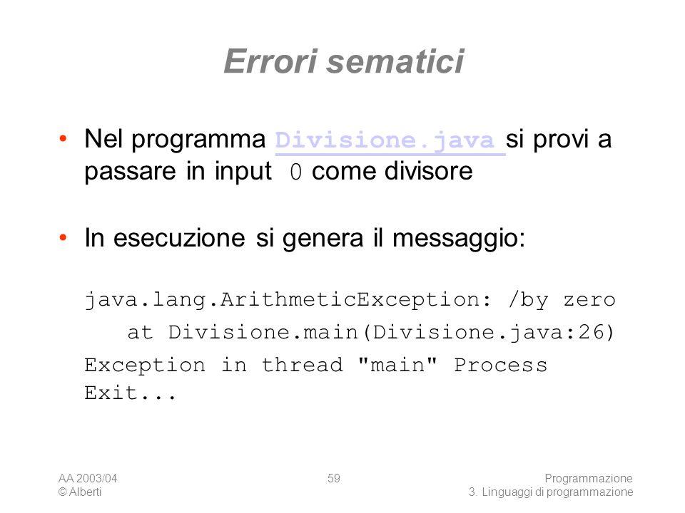 Errori sematici Nel programma Divisione.java si provi a passare in input 0 come divisore. In esecuzione si genera il messaggio:
