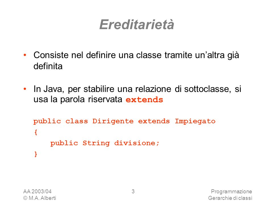 Ereditarietà Consiste nel definire una classe tramite un'altra già definita.