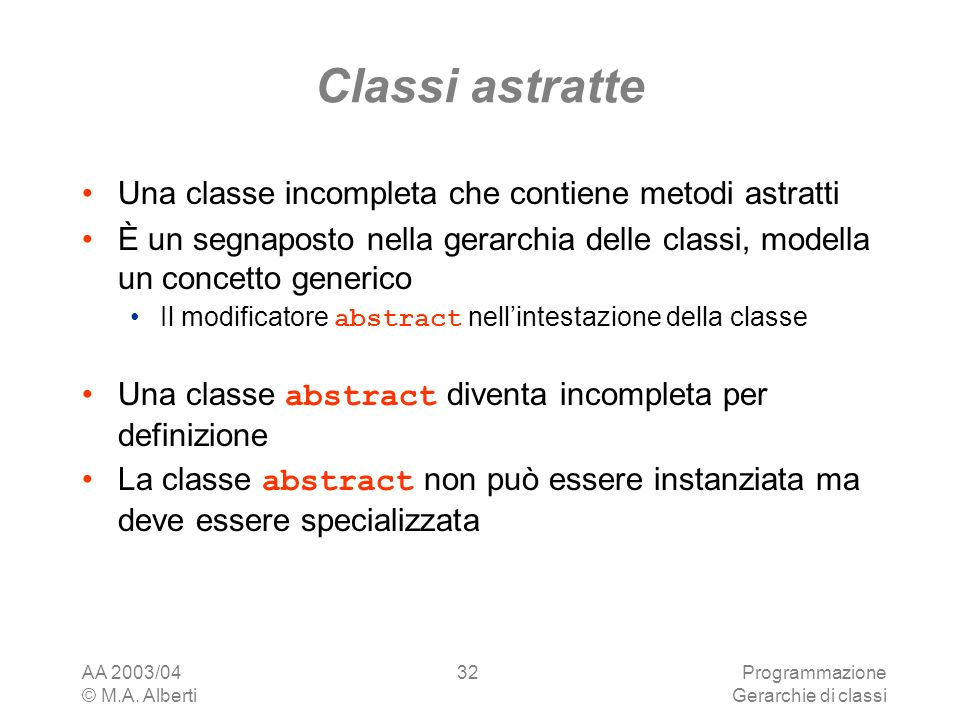 Classi astratte Una classe incompleta che contiene metodi astratti