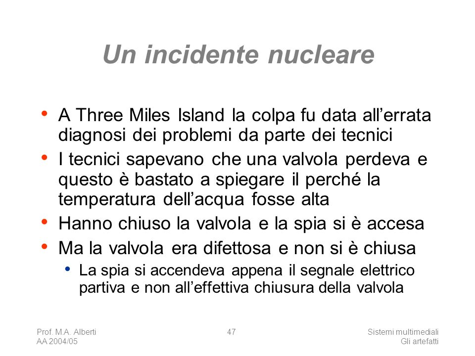 Un incidente nucleare A Three Miles Island la colpa fu data all'errata diagnosi dei problemi da parte dei tecnici.