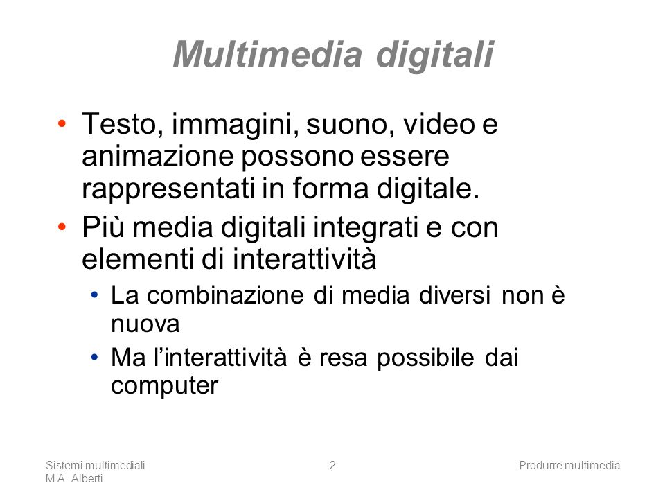 Multimedia digitali Testo, immagini, suono, video e animazione possono essere rappresentati in forma digitale.