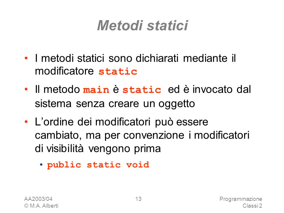 Metodi staticiI metodi statici sono dichiarati mediante il modificatore static.