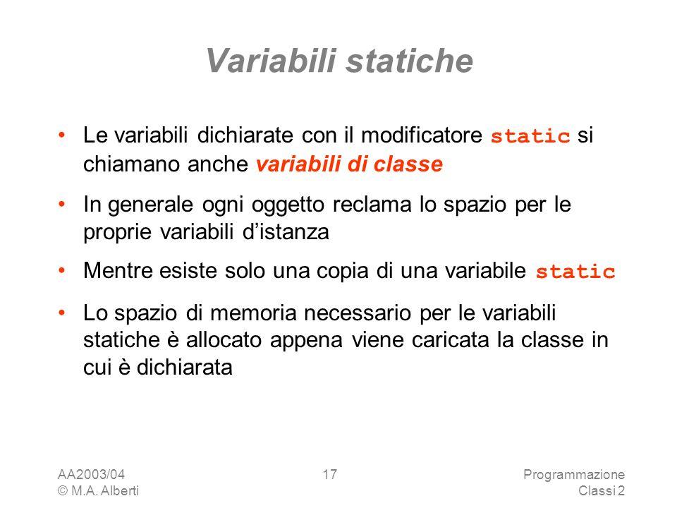 Variabili statiche Le variabili dichiarate con il modificatore static si chiamano anche variabili di classe.