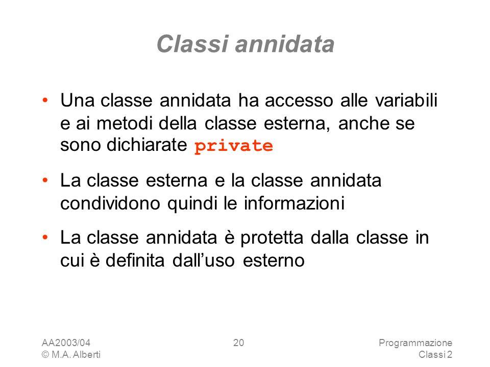 Classi annidataUna classe annidata ha accesso alle variabili e ai metodi della classe esterna, anche se sono dichiarate private.