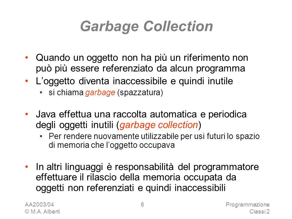 Garbage Collection Quando un oggetto non ha più un riferimento non può più essere referenziato da alcun programma.