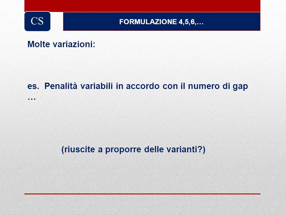 CS FORMULAZIONE 4,5,6,… Molte variazioni: es. Penalità variabili in accordo con il numero di gap.
