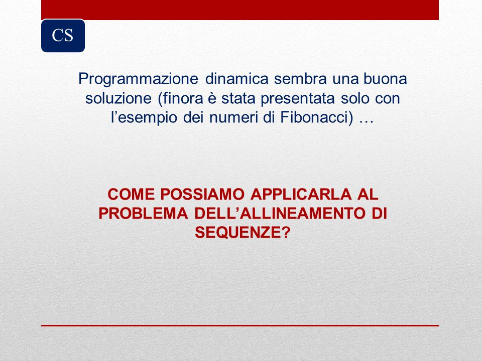 COME POSSIAMO APPLICARLA AL PROBLEMA DELL'ALLINEAMENTO DI SEQUENZE