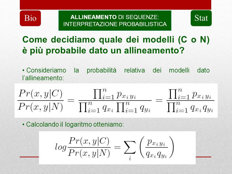 Bio ALLINEAMENTO DI SEQUENZE: INTERPRETAZIONE PROBABILISTICA. Stat. Come decidiamo quale dei modelli (C o N) è più probabile dato un allineamento