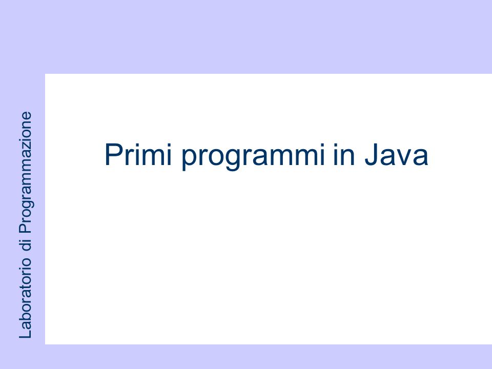 Primi programmi in Java