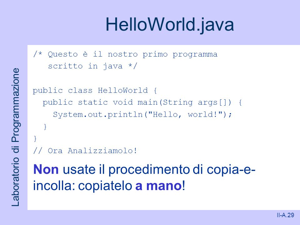 HelloWorld.java /* Questo è il nostro primo programma. scritto in java */ public class HelloWorld {