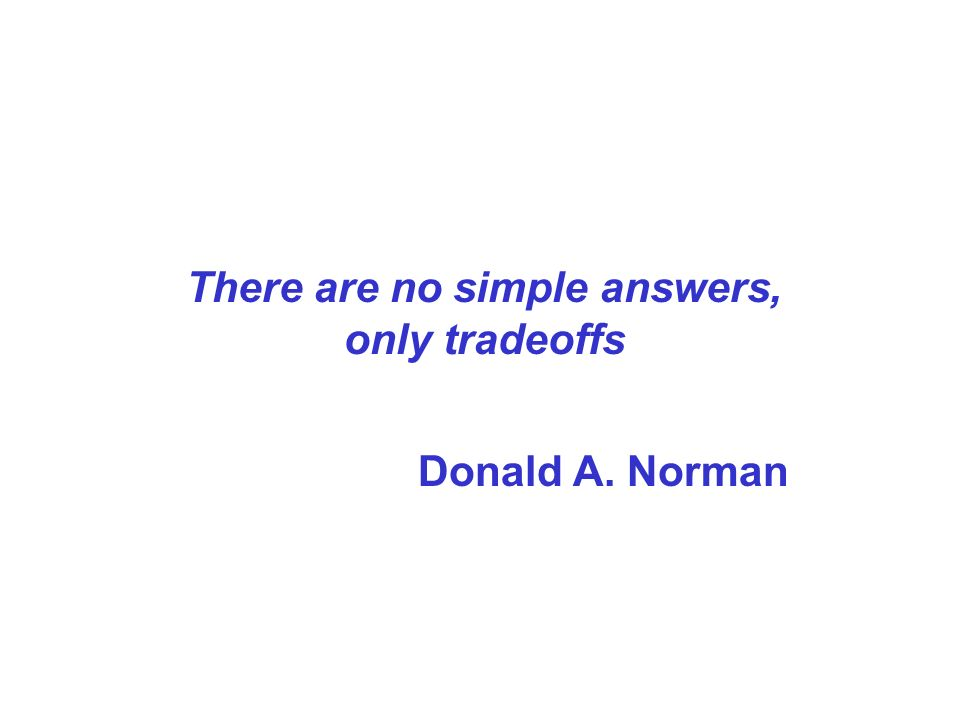 There are no simple answers, only tradeoffs