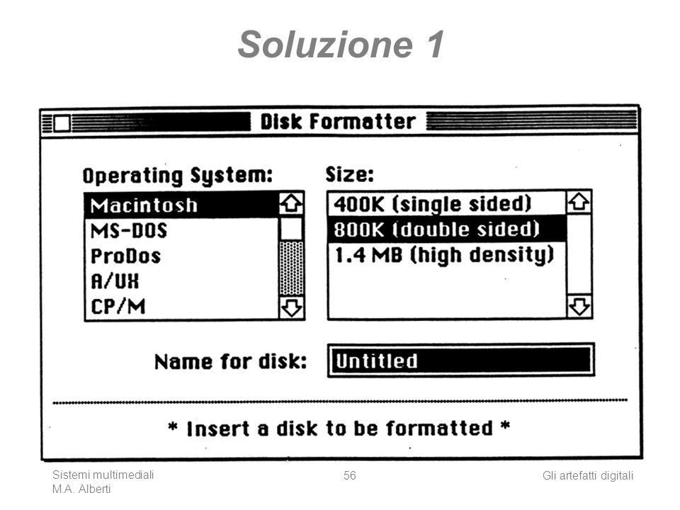 Soluzione 1 Sistemi multimediali M.A. Alberti Gli artefatti digitali