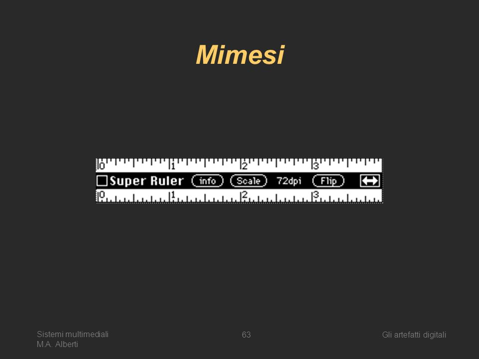 Mimesi Sistemi multimediali M.A. Alberti Gli artefatti digitali