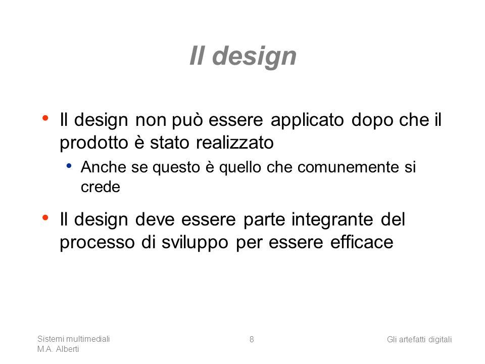 Il design Il design non può essere applicato dopo che il prodotto è stato realizzato. Anche se questo è quello che comunemente si crede.
