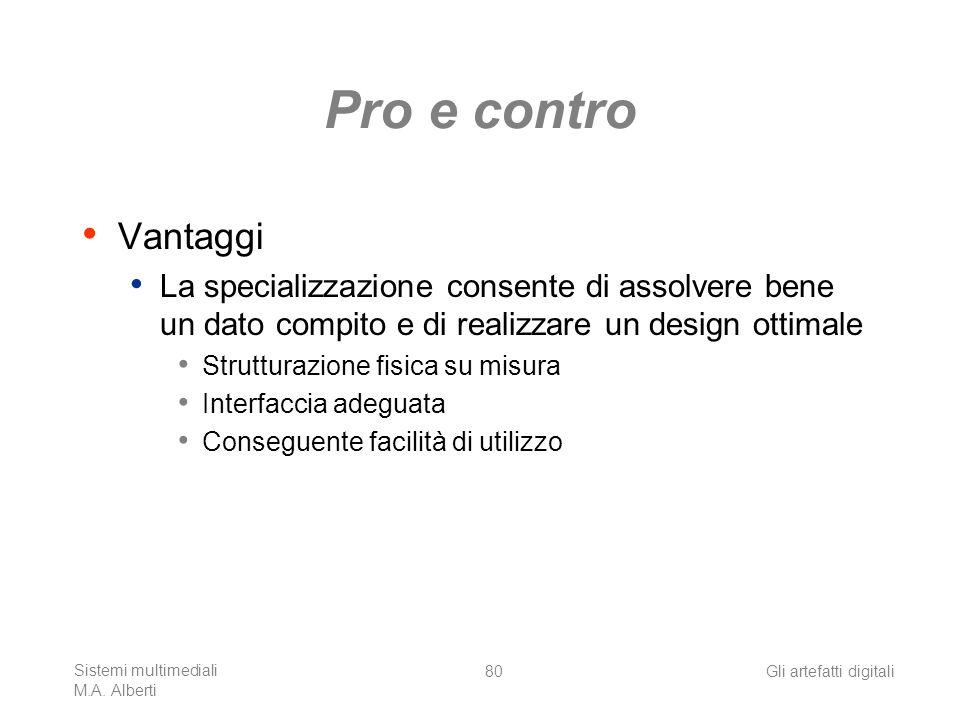 Pro e contro Vantaggi. La specializzazione consente di assolvere bene un dato compito e di realizzare un design ottimale.