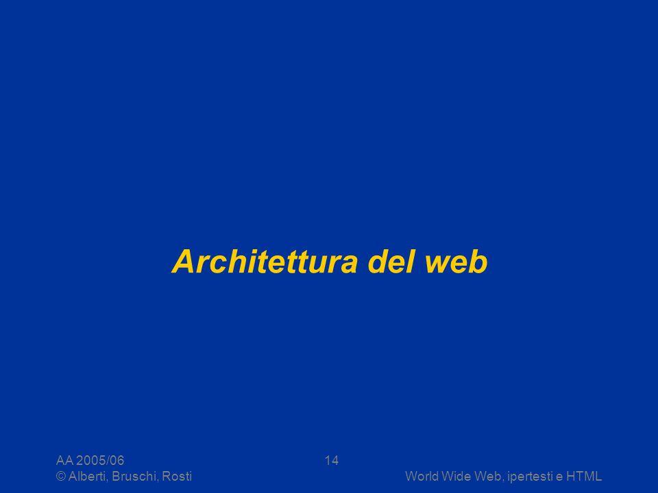 Architettura del web AA 2005/06 © Alberti, Bruschi, Rosti