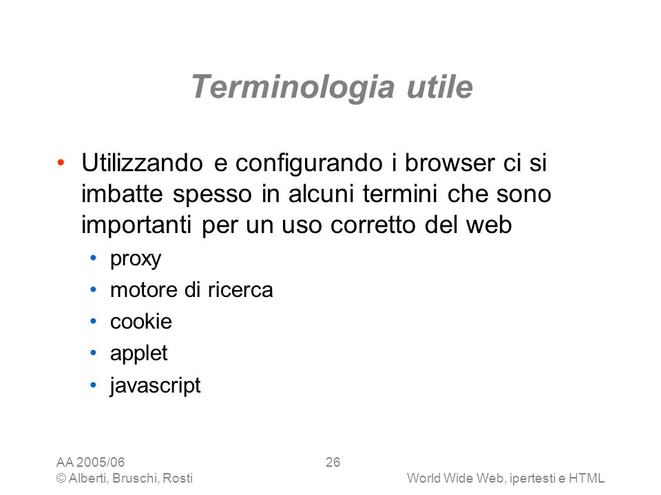 Terminologia utile Utilizzando e configurando i browser ci si imbatte spesso in alcuni termini che sono importanti per un uso corretto del web.