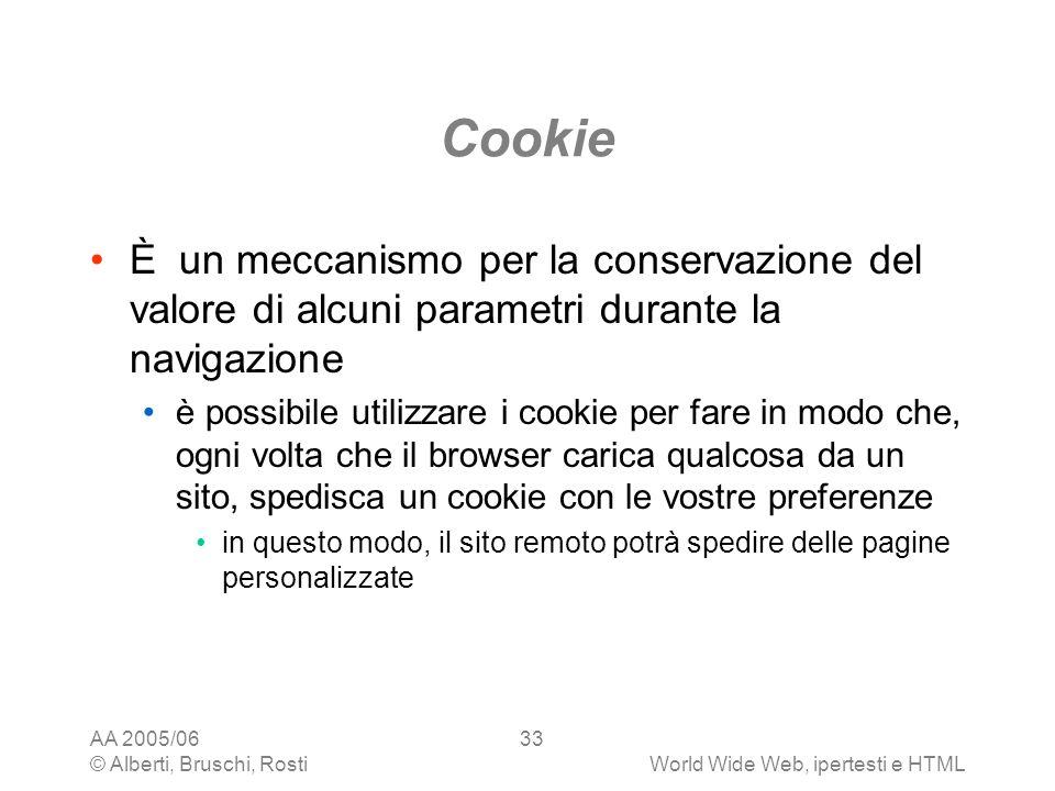 Cookie È un meccanismo per la conservazione del valore di alcuni parametri durante la navigazione.