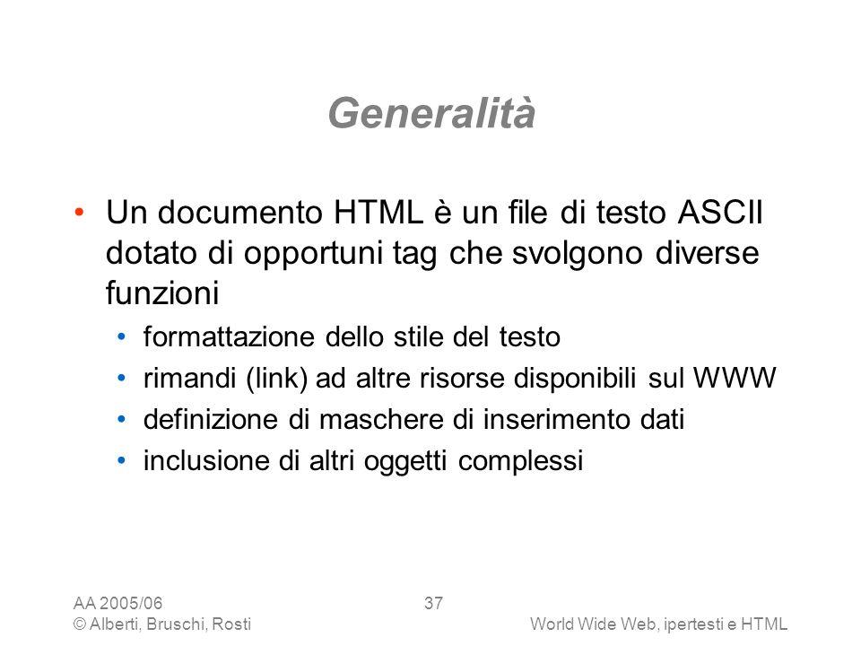 Generalità Un documento HTML è un file di testo ASCII dotato di opportuni tag che svolgono diverse funzioni.