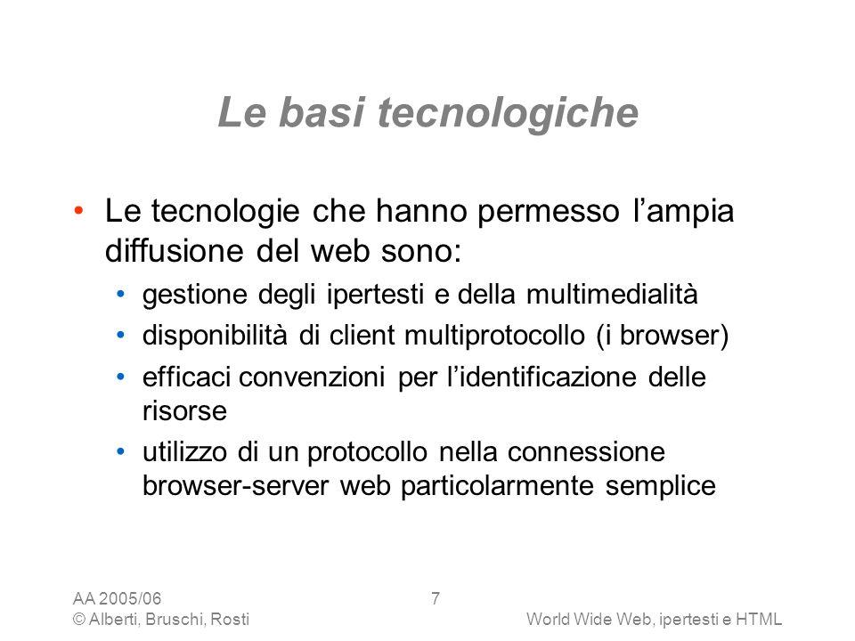 Le basi tecnologiche Le tecnologie che hanno permesso l'ampia diffusione del web sono: gestione degli ipertesti e della multimedialità.
