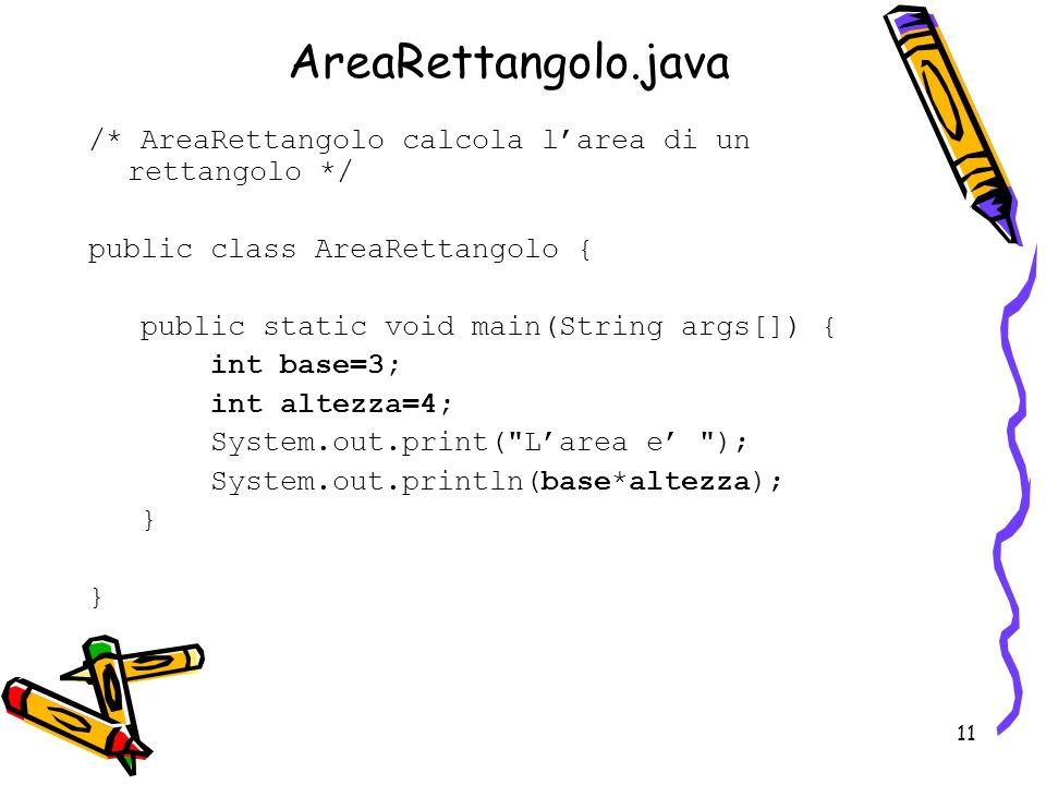 AreaRettangolo.java /* AreaRettangolo calcola l'area di un rettangolo */ public class AreaRettangolo {