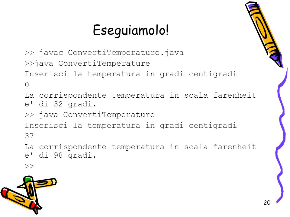 Eseguiamolo! >> javac ConvertiTemperature.java