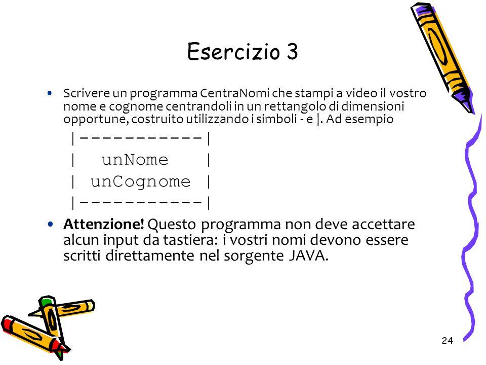 Esercizio 3 |-----------| | unNome | | unCognome |