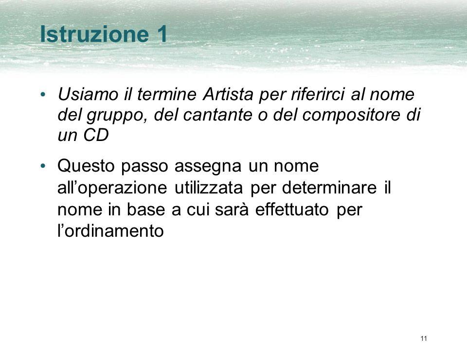 Istruzione 1 Usiamo il termine Artista per riferirci al nome del gruppo, del cantante o del compositore di un CD.