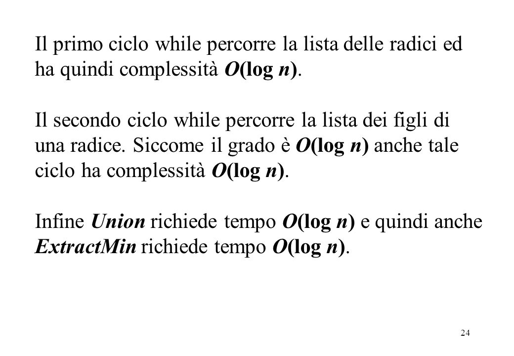 Il primo ciclo while percorre la lista delle radici ed ha quindi complessità O(log n).