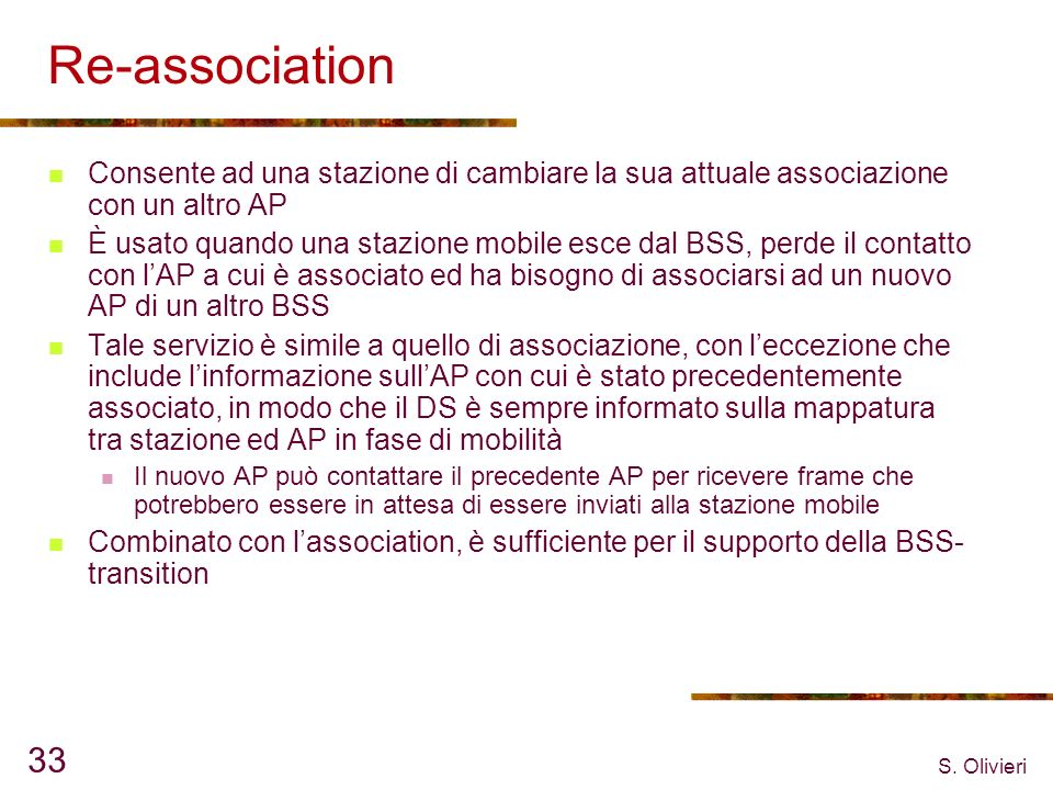 Re-association Consente ad una stazione di cambiare la sua attuale associazione con un altro AP.