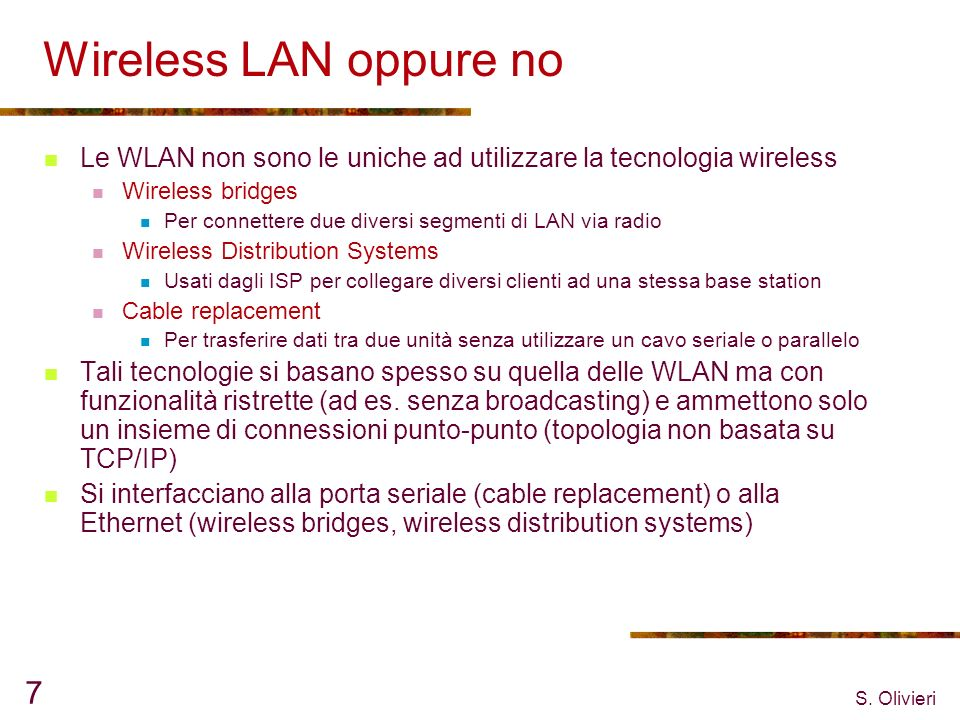 Wireless LAN oppure no Le WLAN non sono le uniche ad utilizzare la tecnologia wireless. Wireless bridges.