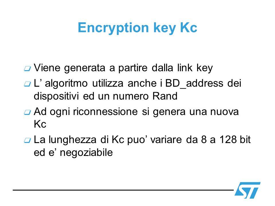 Encryption key Kc Viene generata a partire dalla link key