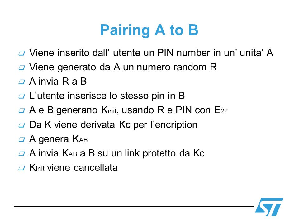 Pairing A to B Viene inserito dall' utente un PIN number in un' unita' A. Viene generato da A un numero random R.
