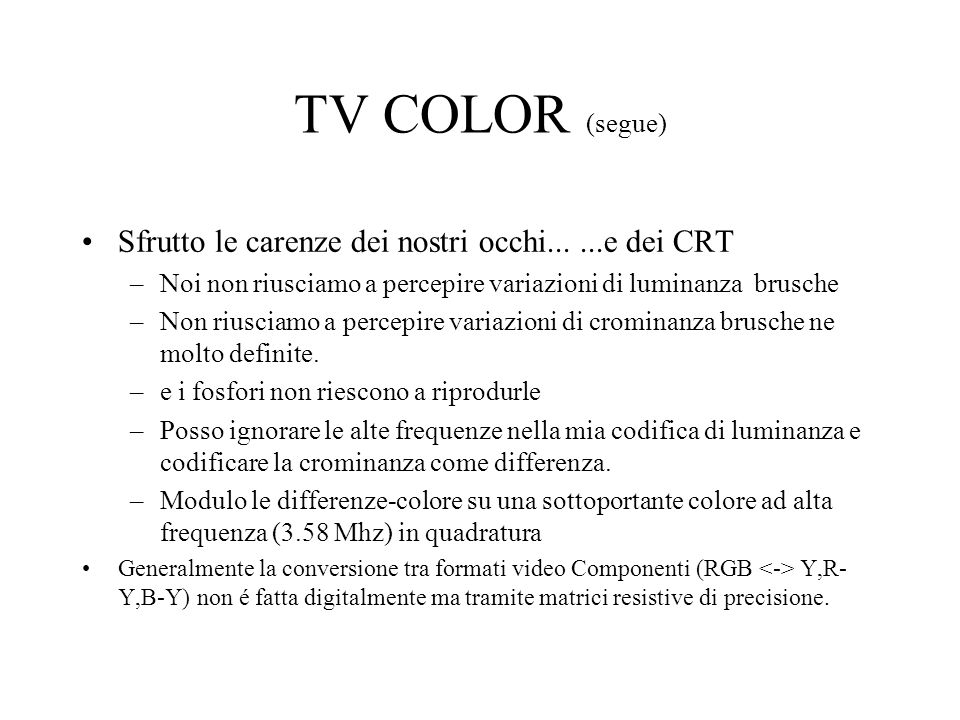 TV COLOR (segue) Sfrutto le carenze dei nostri occhi... ...e dei CRT